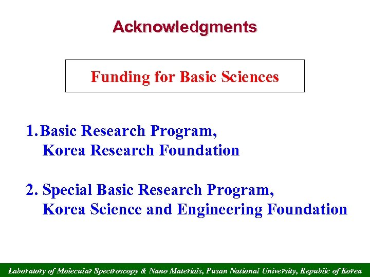 Acknowledgments Funding for Basic Sciences 1. Basic Research Program, Korea Research Foundation 2. Special