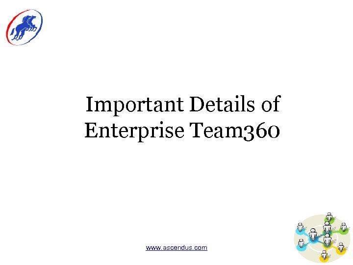 Important Details of Enterprise Team 360 www. ascendus. com