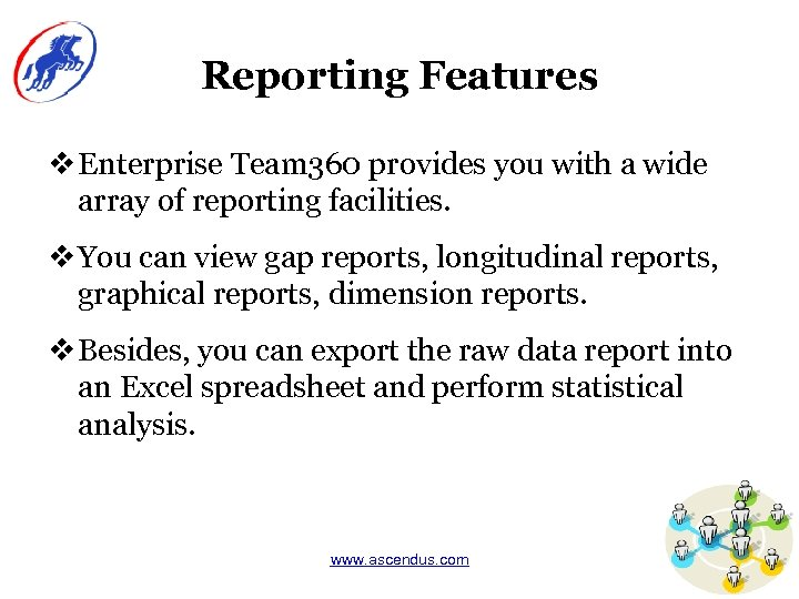 Reporting Features v Enterprise Team 360 provides you with a wide array of reporting