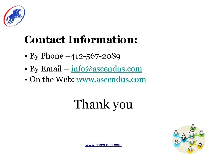 Contact Information: • By Phone – 412 -567 -2089 • By Email – info@ascendus.