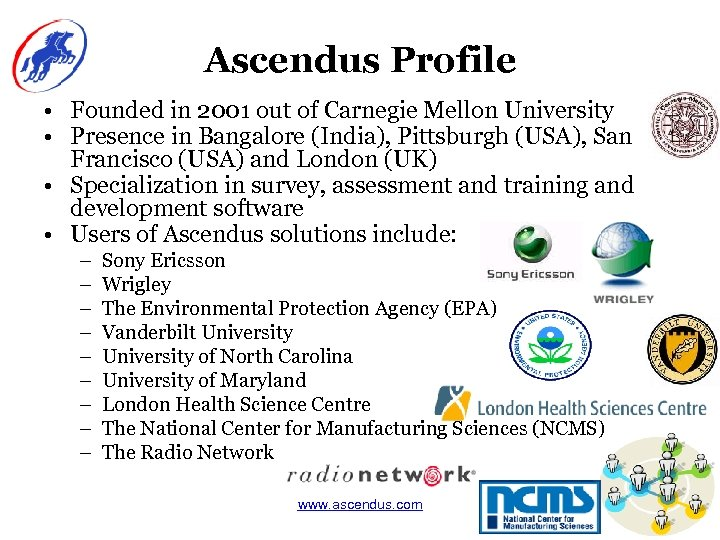 Ascendus Profile • Founded in 2001 out of Carnegie Mellon University • Presence in