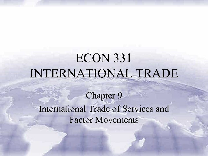 ECON 331 INTERNATIONAL TRADE Chapter 9 International Trade of Services and Factor Movements