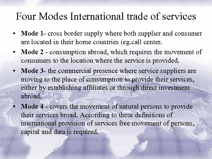 Four Modes International trade of services • Mode 1 - cross border supply where