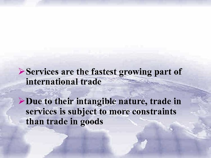 Ø Services are the fastest growing part of international trade Ø Due to their