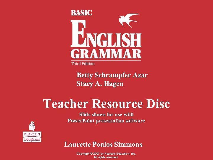 Betty Schrampfer Azar Stacy A. Hagen Teacher Resource Disc Slide shows for use with