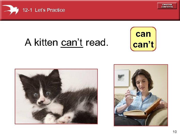 12 -1 Let's Practice A kitten ____ read. can't 10