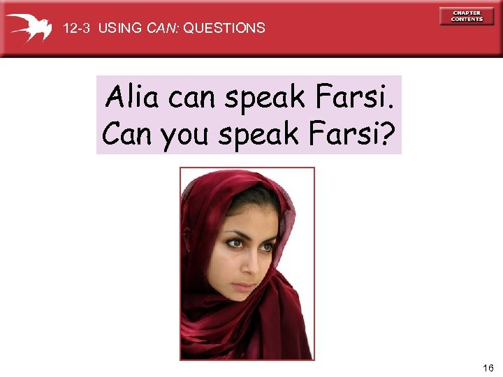 12 -3 USING CAN: QUESTIONS Alia can speak Farsi. Can you speak Farsi? 16