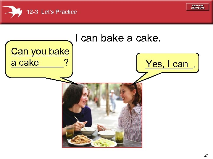 12 -3 Let's Practice I can bake a cake. ______ Can you bake _____?