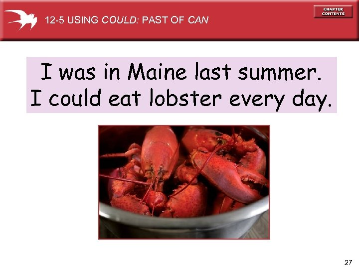 12 -5 USING COULD: PAST OF CAN I was in Maine last summer. I
