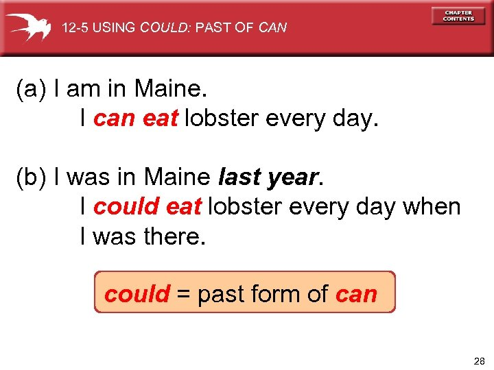 12 -5 USING COULD: PAST OF CAN (a) I am in Maine. I can