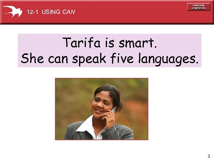 12 -1 USING CAN Tarifa is smart. She can speak five languages. 3