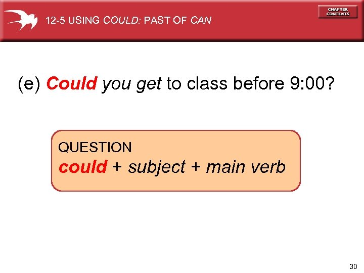 12 -5 USING COULD: PAST OF CAN (e) Could you get to class before