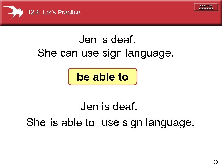 12 -6 Let's Practice Jen is deaf. She can use sign language. be able