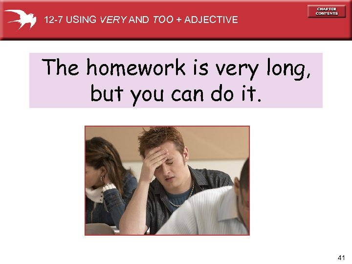 12 -7 USING VERY AND TOO + ADJECTIVE The homework is very long, but