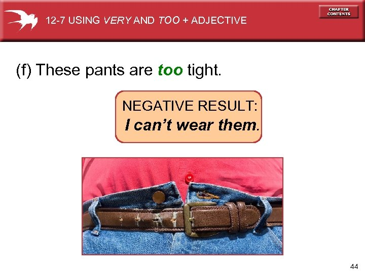 12 -7 USING VERY AND TOO + ADJECTIVE (f) These pants are too tight.