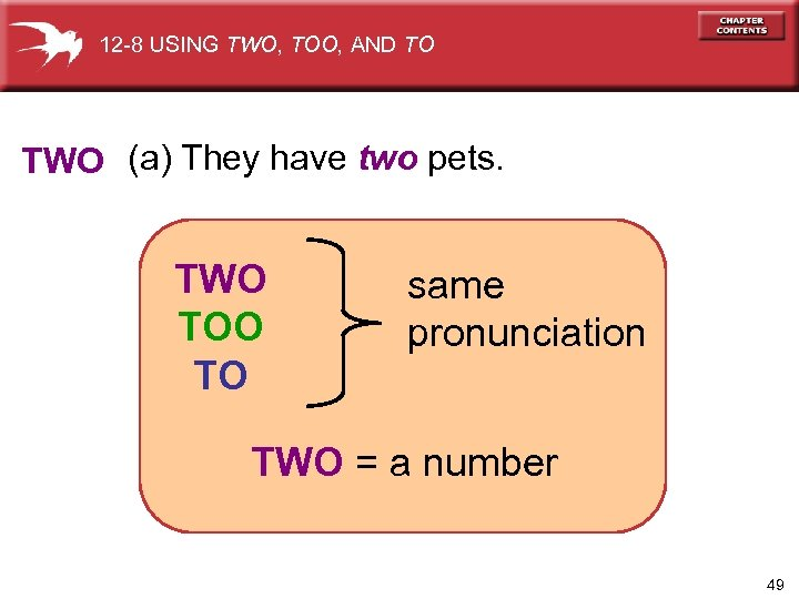 12 -8 USING TWO, TOO, AND TO TWO (a) They have two pets. TWO