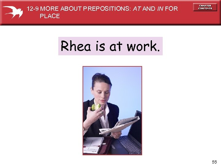 12 -9 MORE ABOUT PREPOSITIONS: AT AND IN FOR PLACE Rhea is at work.