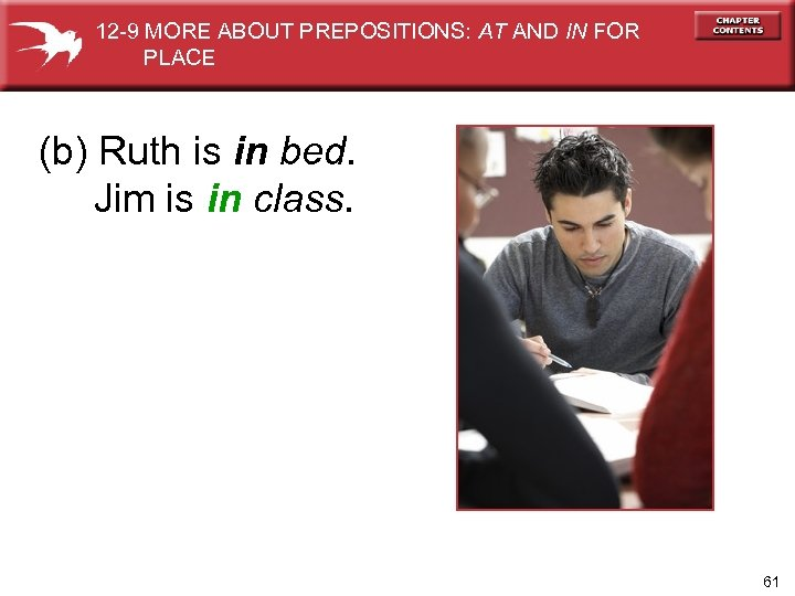 12 -9 MORE ABOUT PREPOSITIONS: AT AND IN FOR PLACE (b) Ruth is in