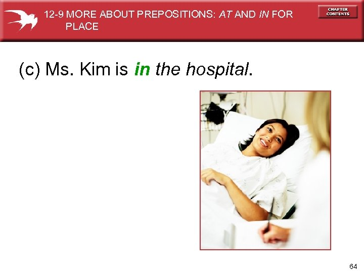 12 -9 MORE ABOUT PREPOSITIONS: AT AND IN FOR PLACE (c) Ms. Kim is