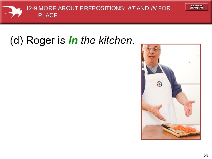 12 -9 MORE ABOUT PREPOSITIONS: AT AND IN FOR PLACE (d) Roger is in