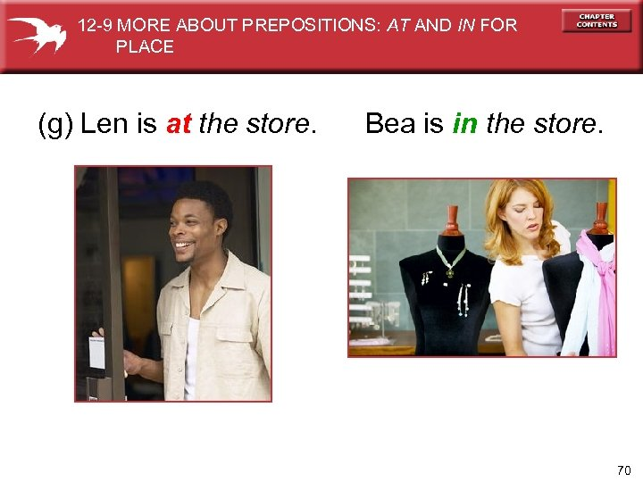 12 -9 MORE ABOUT PREPOSITIONS: AT AND IN FOR PLACE (g) Len is at