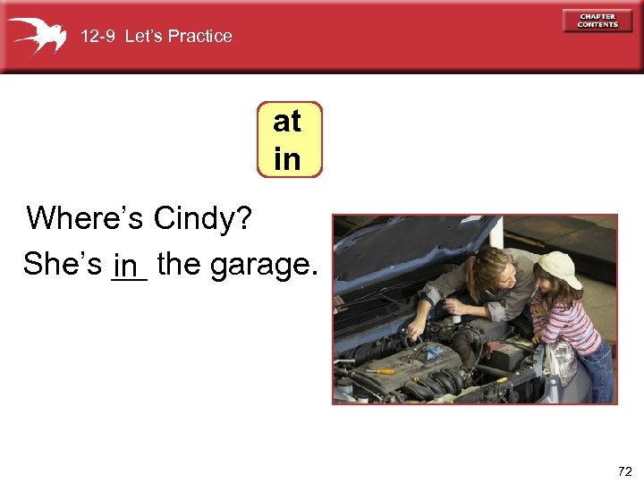 12 -9 Let's Practice at in Where's Cindy? She's __ the garage. in 72