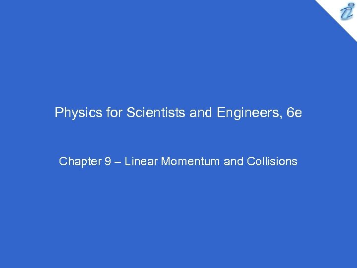 Physics for Scientists and Engineers, 6 e Chapter 9 – Linear Momentum and Collisions