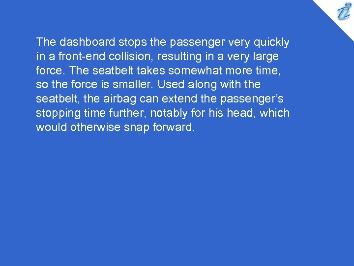 The dashboard stops the passenger very quickly in a front-end collision, resulting in a