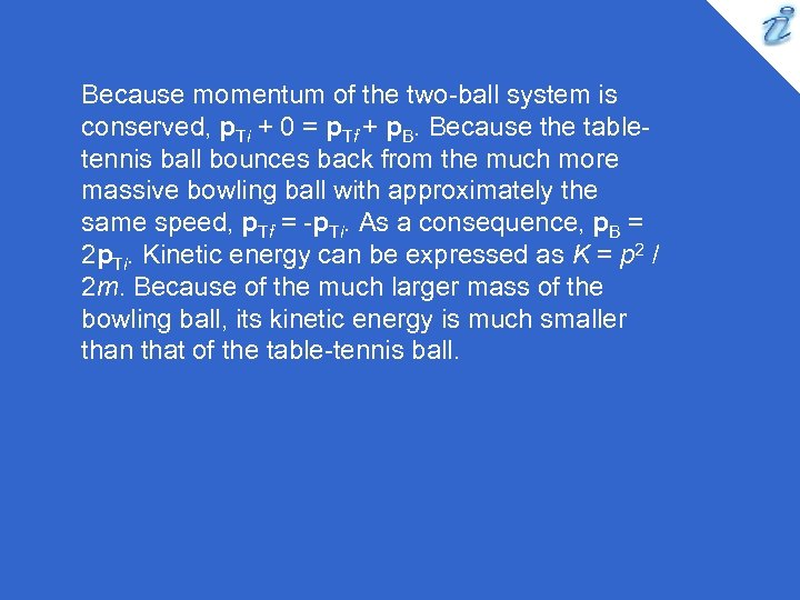 Because momentum of the two-ball system is conserved, p. Ti + 0 = p.