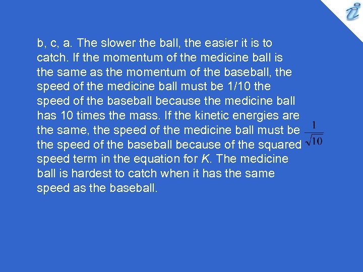 b, c, a. The slower the ball, the easier it is to catch. If