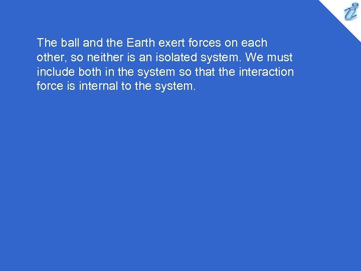 The ball and the Earth exert forces on each other, so neither is an