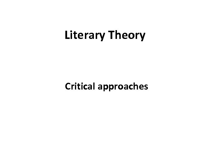 Literary Theory Critical approaches