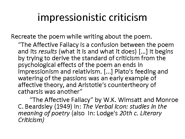 """impressionistic criticism Recreate the poem while writing about the poem. """"The Affective Fallacy is"""