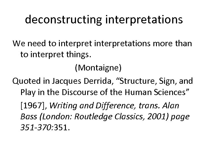 deconstructing interpretations We need to interpretations more than to interpret things. (Montaigne) Quoted in