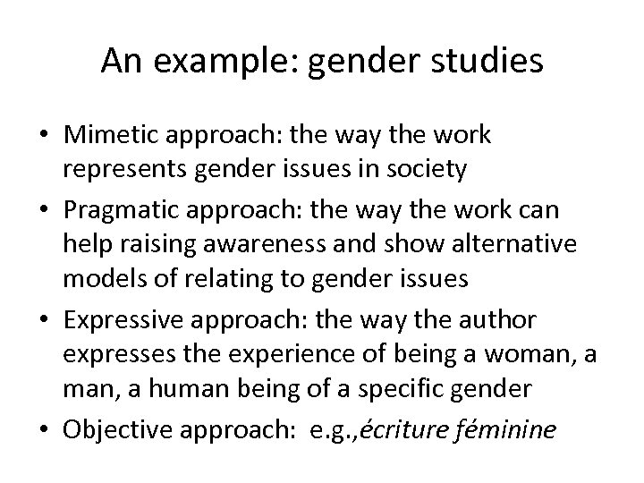 An example: gender studies • Mimetic approach: the way the work represents gender issues