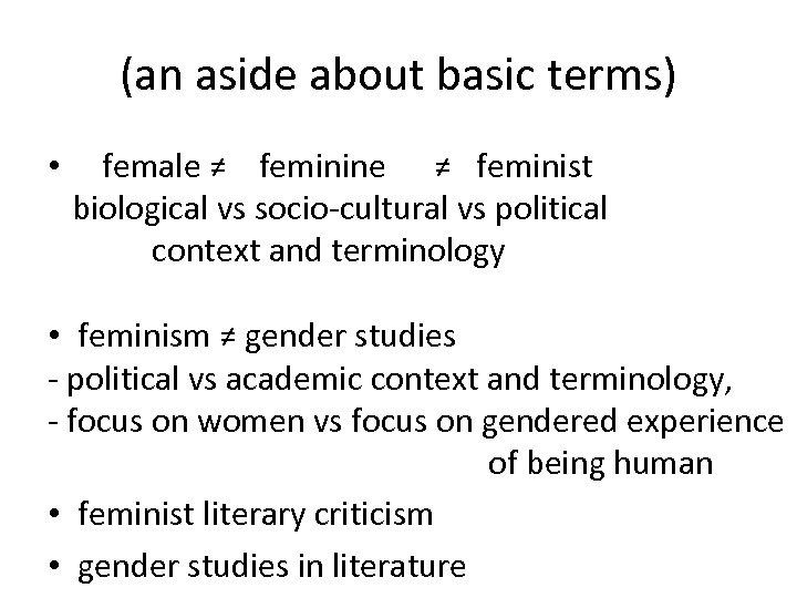 (an aside about basic terms) • female ≠ feminine ≠ feminist biological vs socio-cultural
