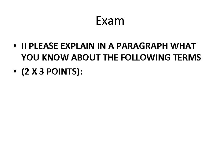 Exam • II PLEASE EXPLAIN IN A PARAGRAPH WHAT YOU KNOW ABOUT THE FOLLOWING