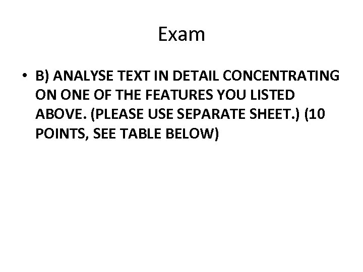 Exam • B) ANALYSE TEXT IN DETAIL CONCENTRATING ON ONE OF THE FEATURES YOU