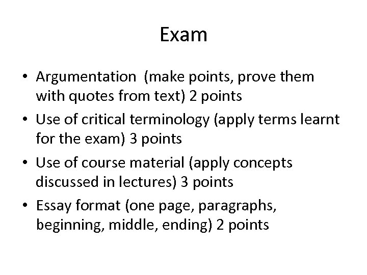 Exam • Argumentation (make points, prove them with quotes from text) 2 points •