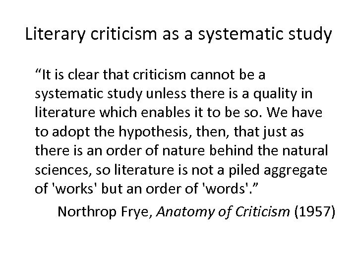 """Literary criticism as a systematic study """"It is clear that criticism cannot be a"""