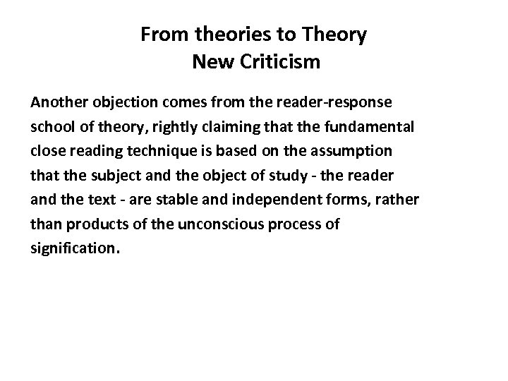 From theories to Theory New Criticism Another objection comes from the reader-response school of