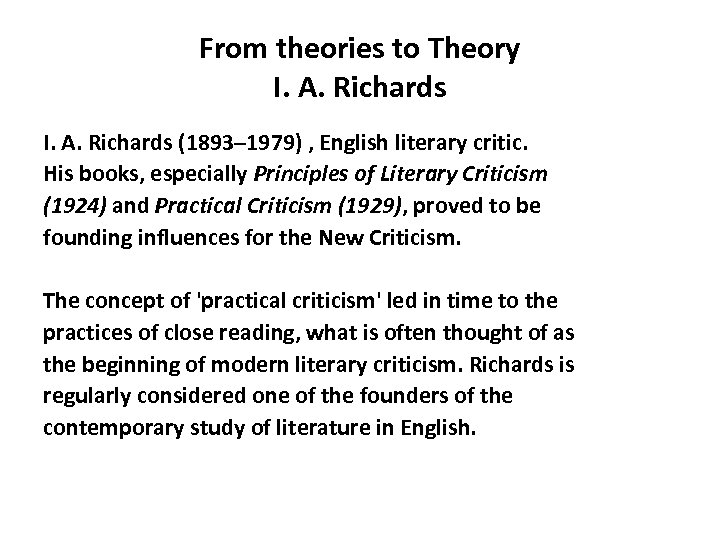 From theories to Theory I. A. Richards (1893– 1979) , English literary critic. His