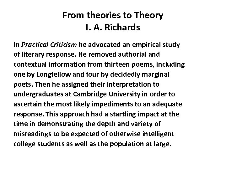 From theories to Theory I. A. Richards In Practical Criticism he advocated an empirical