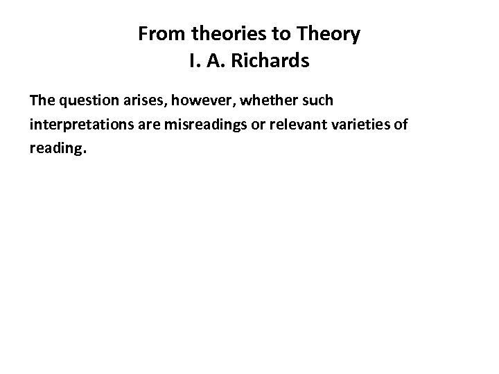 From theories to Theory I. A. Richards The question arises, however, whether such interpretations