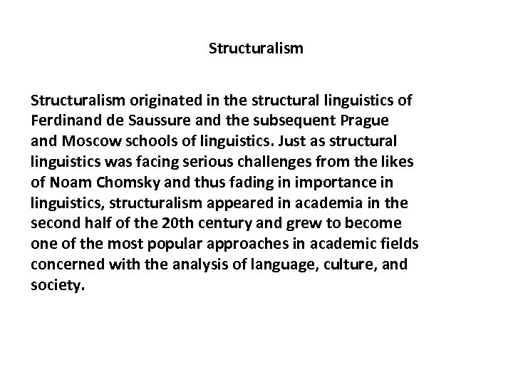 Structuralism originated in the structural linguistics of Ferdinand de Saussure and the subsequent Prague
