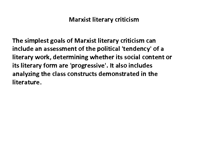 Marxist literary criticism The simplest goals of Marxist literary criticism can include an assessment