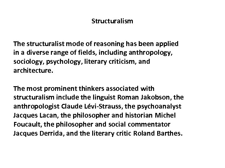 Structuralism The structuralist mode of reasoning has been applied in a diverse range of