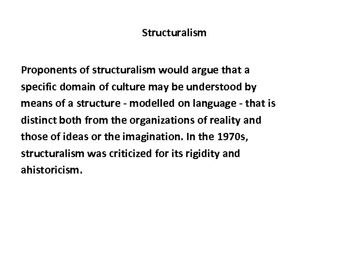 Structuralism Proponents of structuralism would argue that a specific domain of culture may be