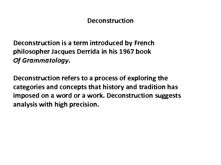 Deconstruction is a term introduced by French philosopher Jacques Derrida in his 1967 book