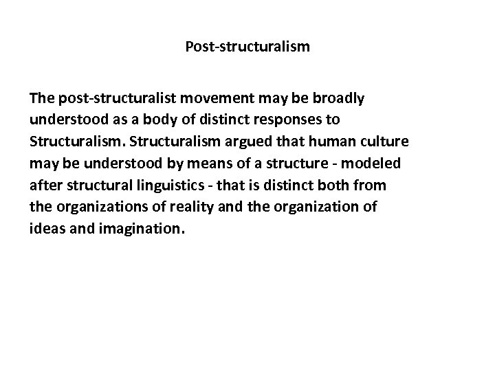 Post-structuralism The post-structuralist movement may be broadly understood as a body of distinct responses
